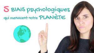 biais psychologiques menacent notre planete